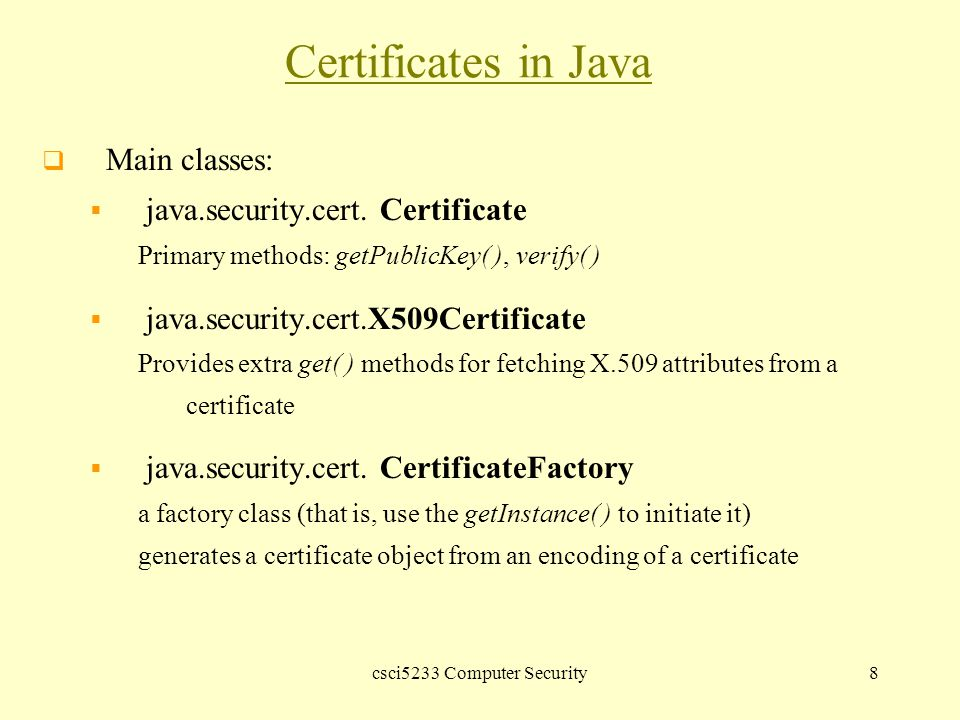 csci5233 Computer Security8 Certificates in Java  Main classes:  java.security.cert.