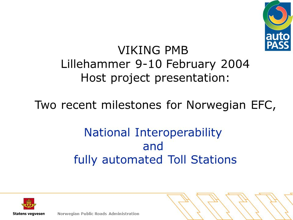 Norwegian Public Roads Administration VIKING PMB Lillehammer 9-10 February 2004 Host project presentation: Two recent milestones for Norwegian EFC, Na