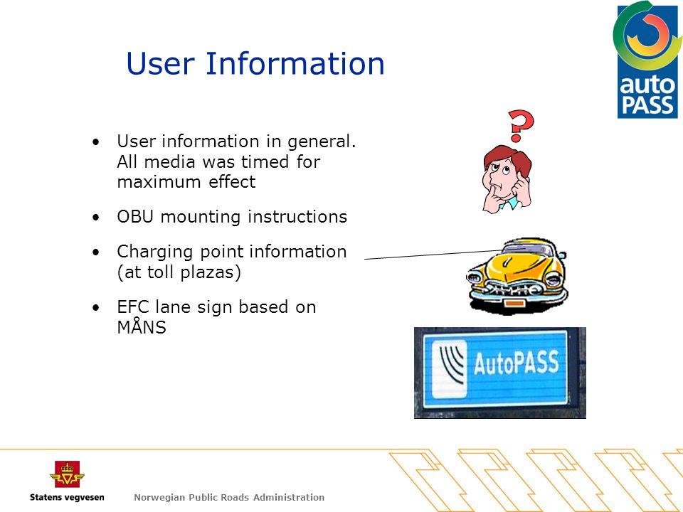 Norwegian Public Roads Administration User information in general. All media was timed for maximum effect OBU mounting instructions Charging point inf