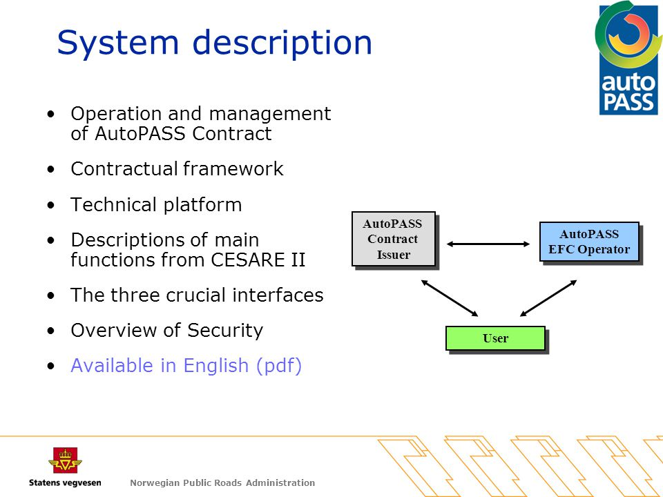 Norwegian Public Roads Administration Operation and management of AutoPASS Contract Contractual framework Technical platform Descriptions of main func