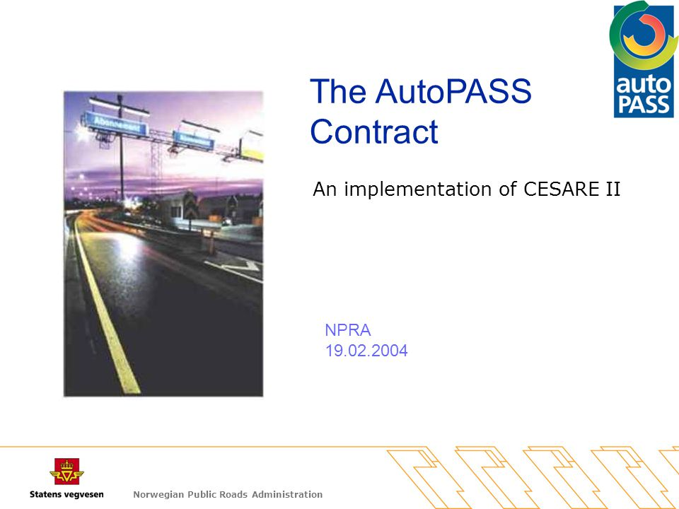 Norwegian Public Roads Administration The AutoPASS Contract NPRA 19.02.2004 An implementation of CESARE II