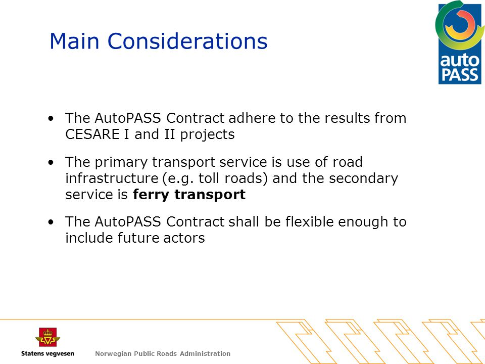 Norwegian Public Roads Administration Main Considerations The AutoPASS Contract adhere to the results from CESARE I and II projects The primary transp