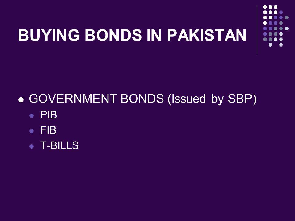 BUYING BONDS IN PAKISTAN GOVERNMENT BONDS (Issued by SBP) PIB FIB T-BILLS