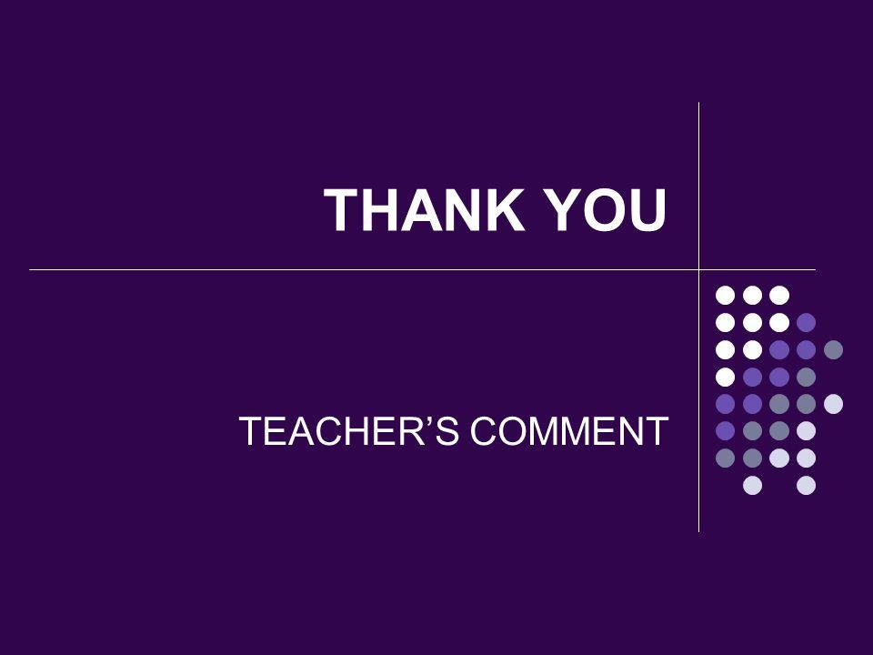 THANK YOU TEACHER'S COMMENT