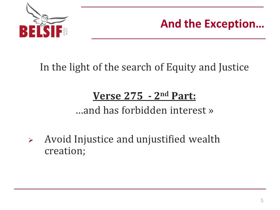 And the Exception… In the light of the search of Equity and Justice Verse 275 - 2 nd Part: …and has forbidden interest »  Avoid Injustice and unjustified wealth creation; 5