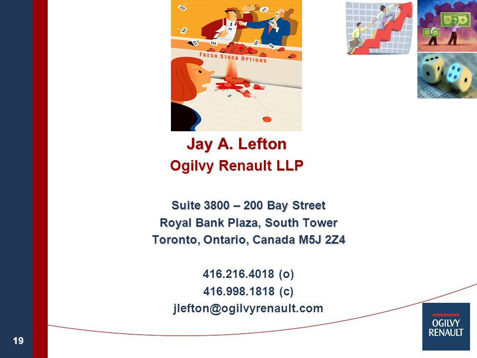 19 Jay A. Lefton Ogilvy Renault LLP Suite 3800 – 200 Bay Street Royal Bank Plaza, South Tower Toronto, Ontario, Canada M5J 2Z4 416.216.4018 (o) 416.99