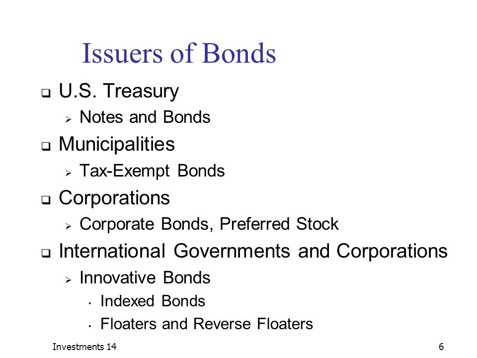 Investments 1427 Debt Classes: Municipal Bonds  Municipal Bonds  Maturity varies from one month to 40 years  Exempt from federal taxes and state taxes (for residents of issuing state)  Generally two types:  Revenue bonds  backed by the revenue of a particular project  e.g.