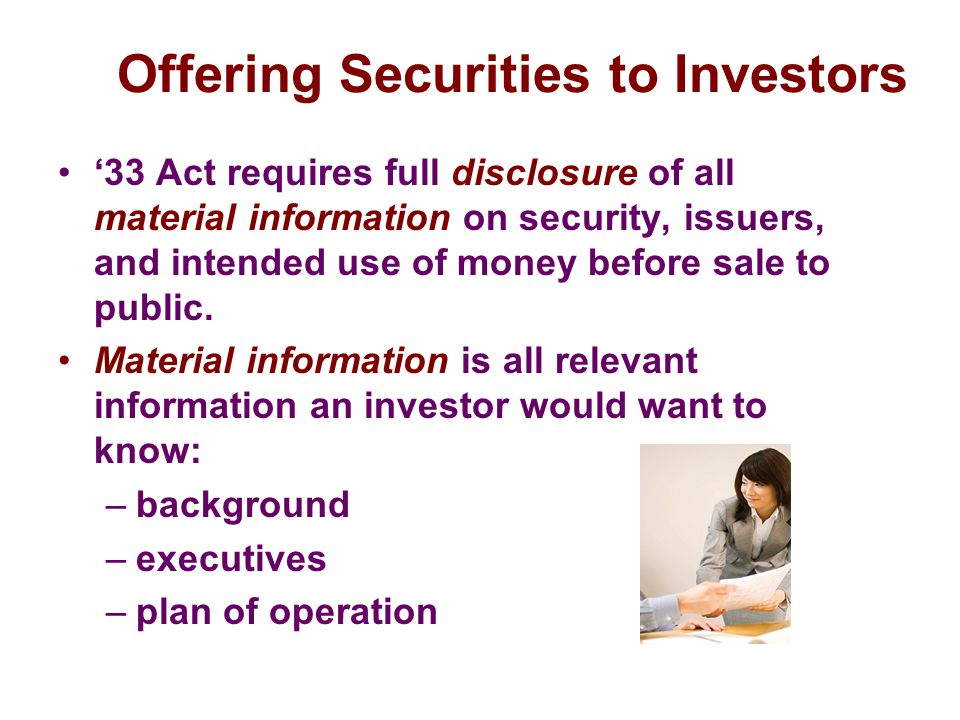 Registration Statement Prospectus (SEC Schedule A) Provides material information about: –issuer's finances and business –purpose of the offering –plans for funds collected –risks involved –promoter's managerial experience and financial compensation –financial statements certified by independent public accountants