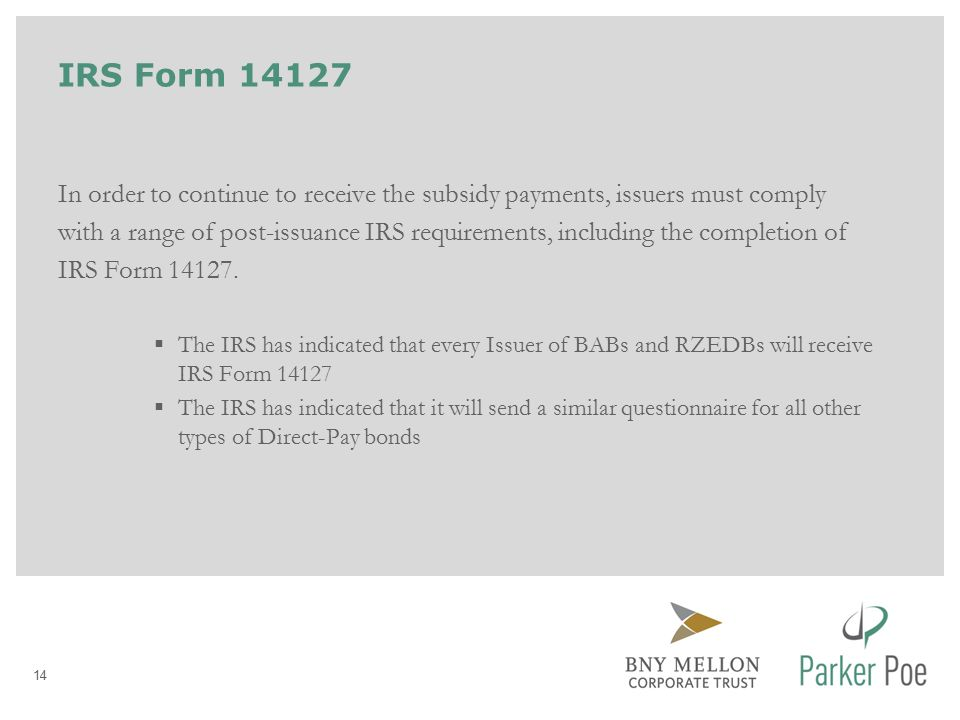IRS Form 14127 In order to continue to receive the subsidy payments, issuers must comply with a range of post-issuance IRS requirements, including the completion of IRS Form 14127.