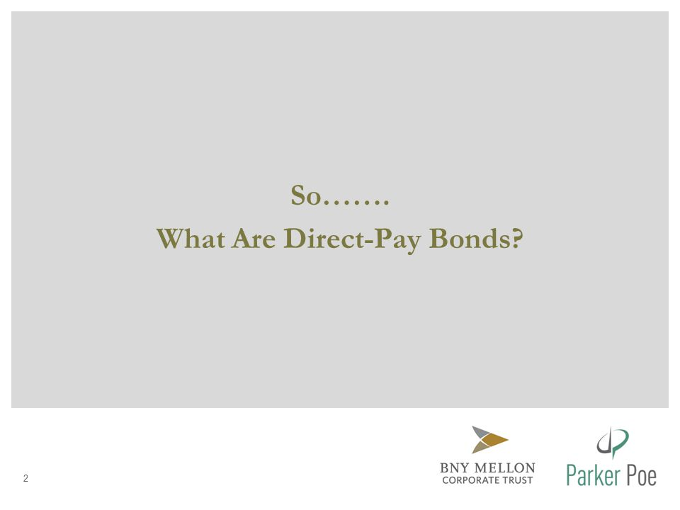 2 So……. What Are Direct-Pay Bonds?