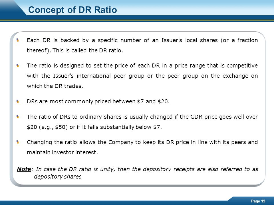 Page 15 Concept of DR Ratio Each DR is backed by a specific number of an Issuer's local shares (or a fraction thereof). This is called the DR ratio. T