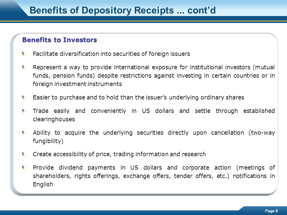 Page 8 Benefits of Depository Receipts... cont'd Benefits to Investors Facilitate diversification into securities of foreign issuers Represent a way t