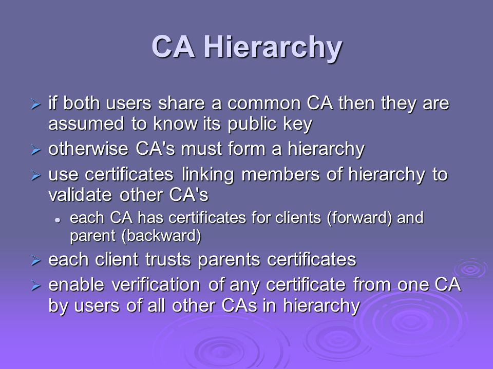 CA Hierarchy  if both users share a common CA then they are assumed to know its public key  otherwise CA's must form a hierarchy  use certificates