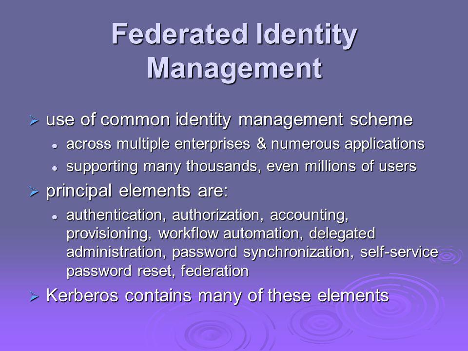 Federated Identity Management  use of common identity management scheme across multiple enterprises & numerous applications across multiple enterpris