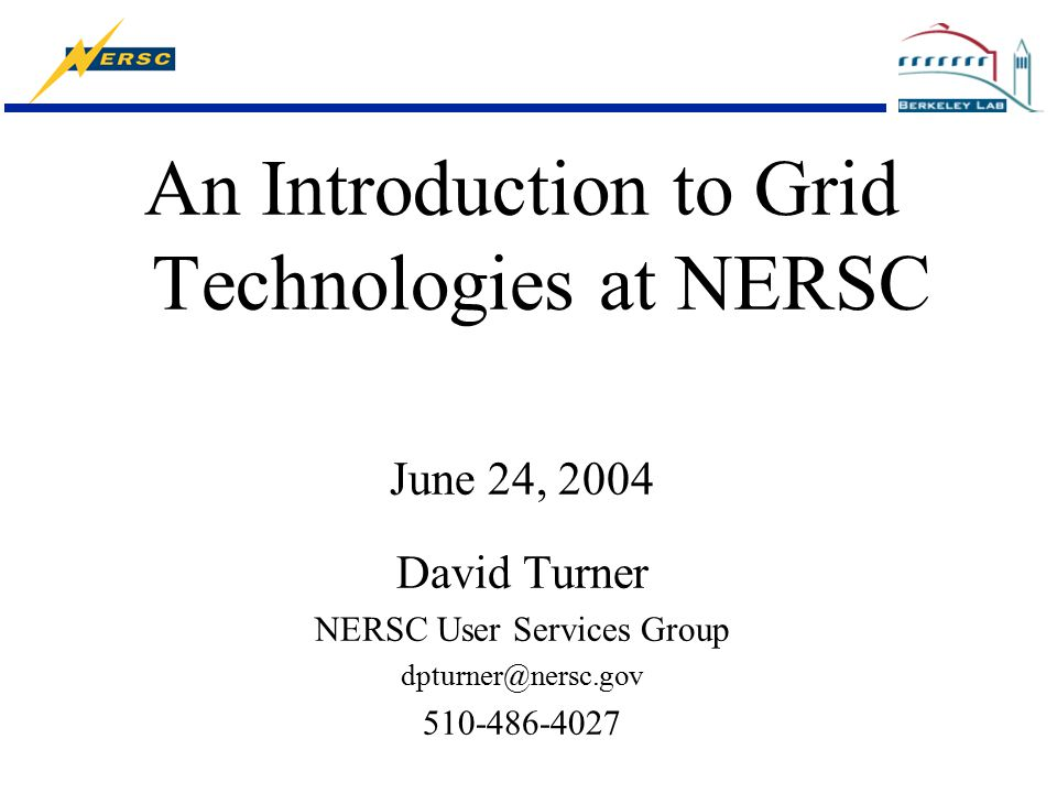 An Introduction to Grid Technologies at NERSC June 24, 2004 David Turner NERSC User Services Group dpturner@nersc.gov 510-486-4027