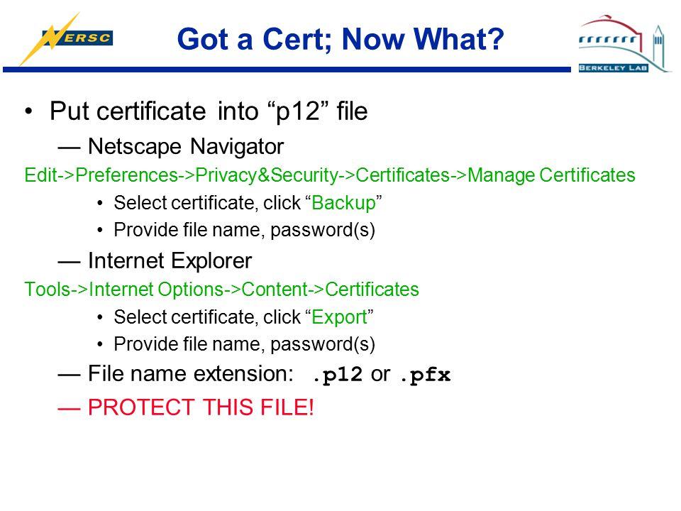 "Got a Cert; Now What? Put certificate into ""p12"" file —Netscape Navigator Edit->Preferences->Privacy&Security->Certificates->Manage Certificates Selec"