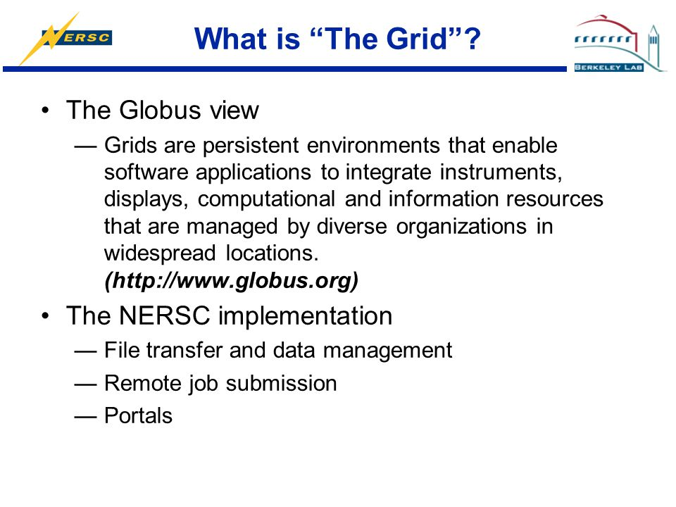 "What is ""The Grid""? The Globus view —Grids are persistent environments that enable software applications to integrate instruments, displays, computati"