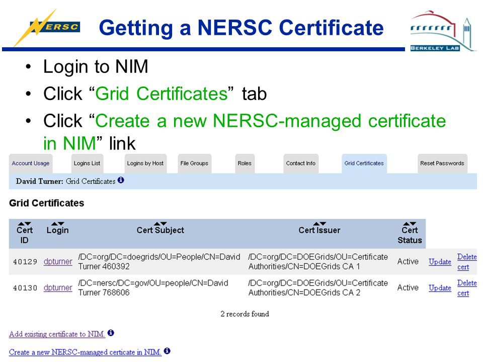 "Getting a NERSC Certificate Login to NIM Click ""Grid Certificates"" tab Click ""Create a new NERSC-managed certificate in NIM"" link"