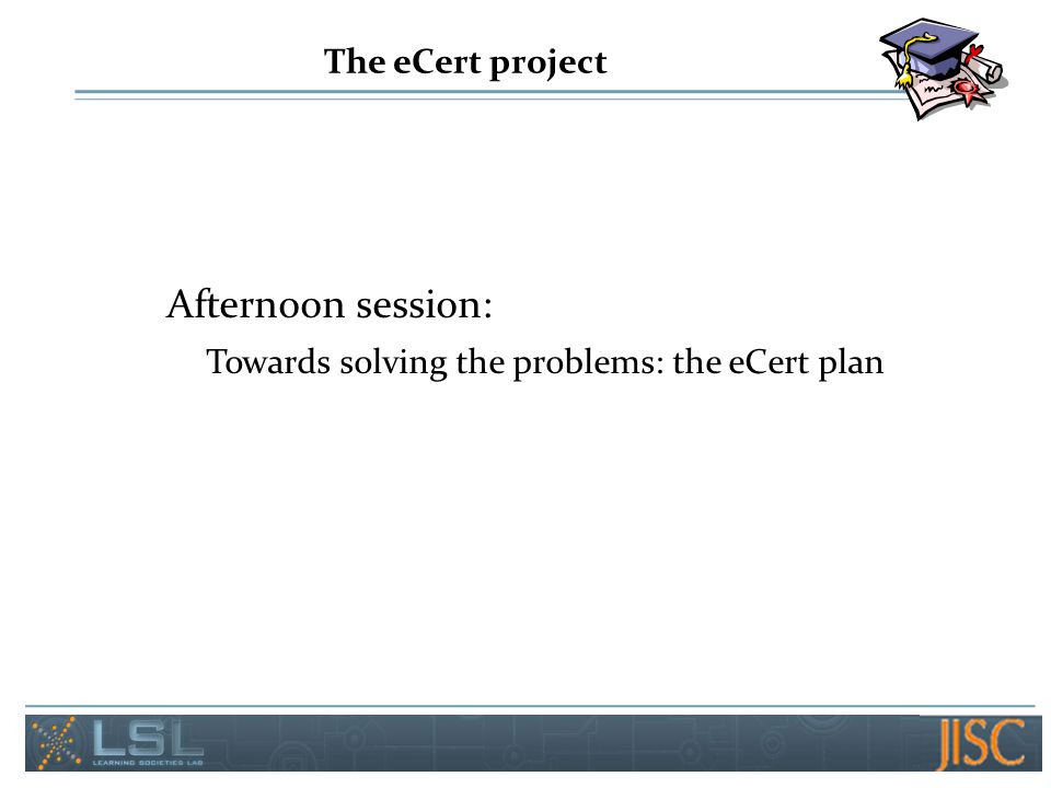 The eCert project Afternoon session: Towards solving the problems: the eCert plan