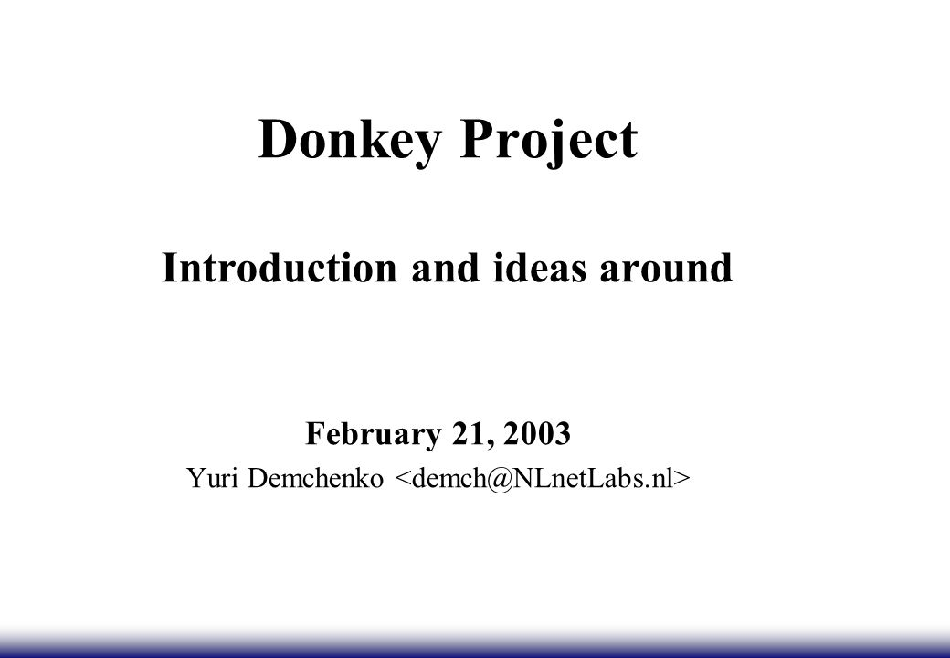 Donkey Project Introduction and ideas around February 21, 2003 Yuri Demchenko