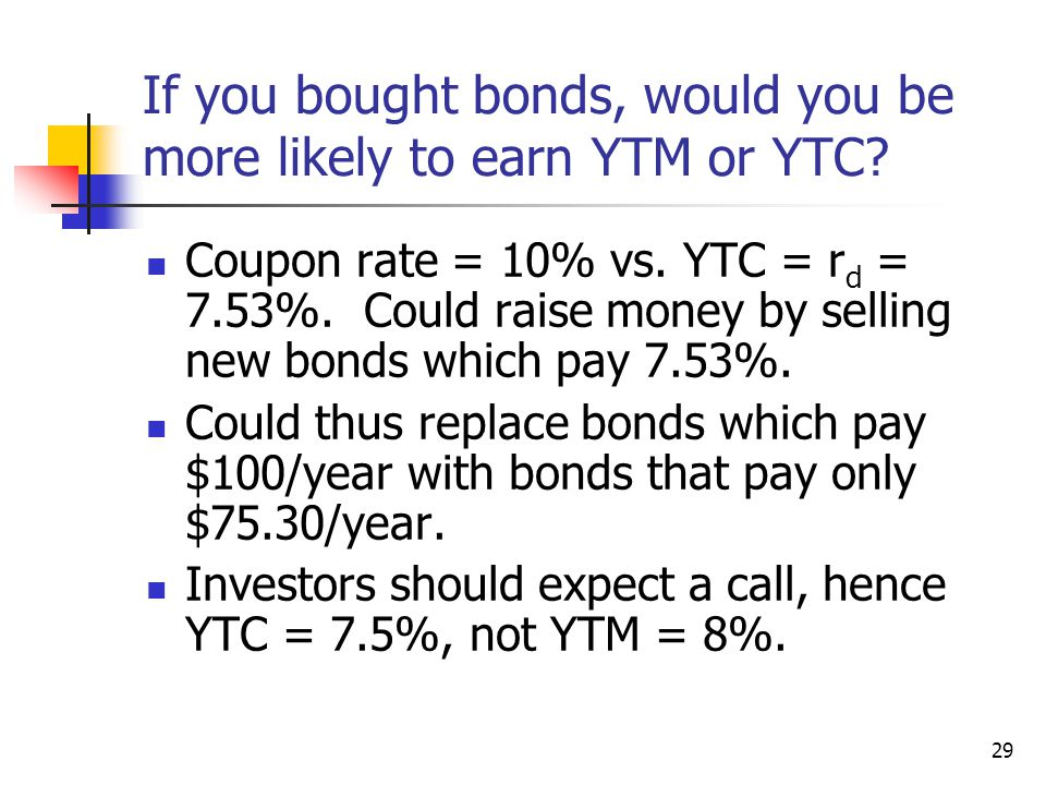 29 If you bought bonds, would you be more likely to earn YTM or YTC.