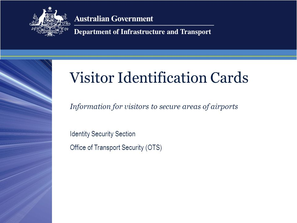 Visitor Identification Cards Information for visitors to secure areas of airports Identity Security Section Office of Transport Security (OTS)