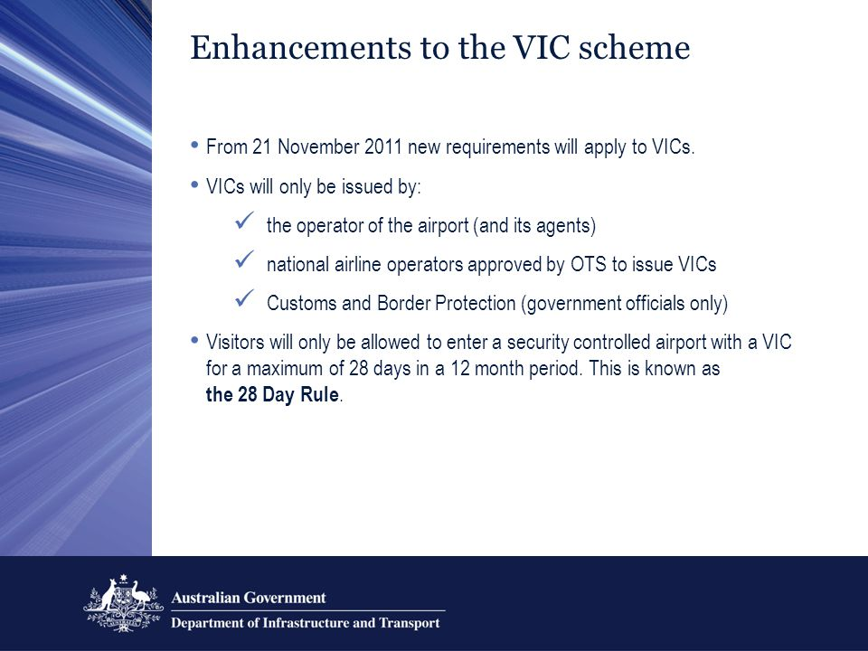 Enhancements to the VIC scheme From 21 November 2011 new requirements will apply to VICs.