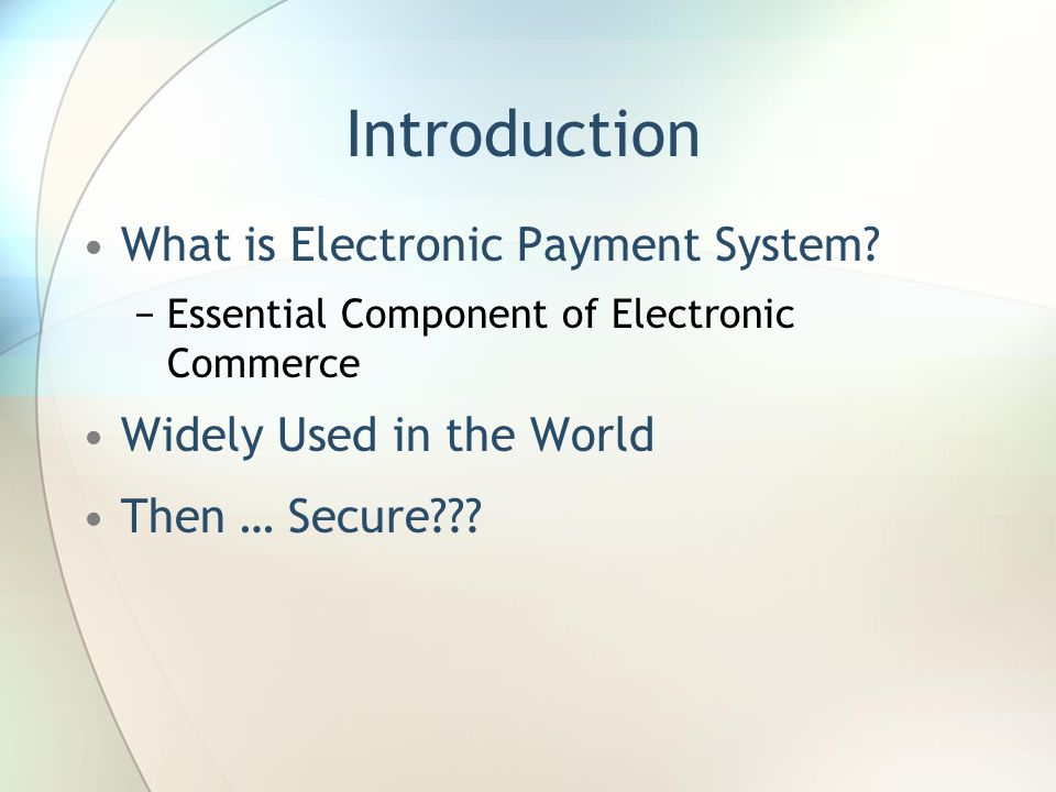 Introduction What is Electronic Payment System.