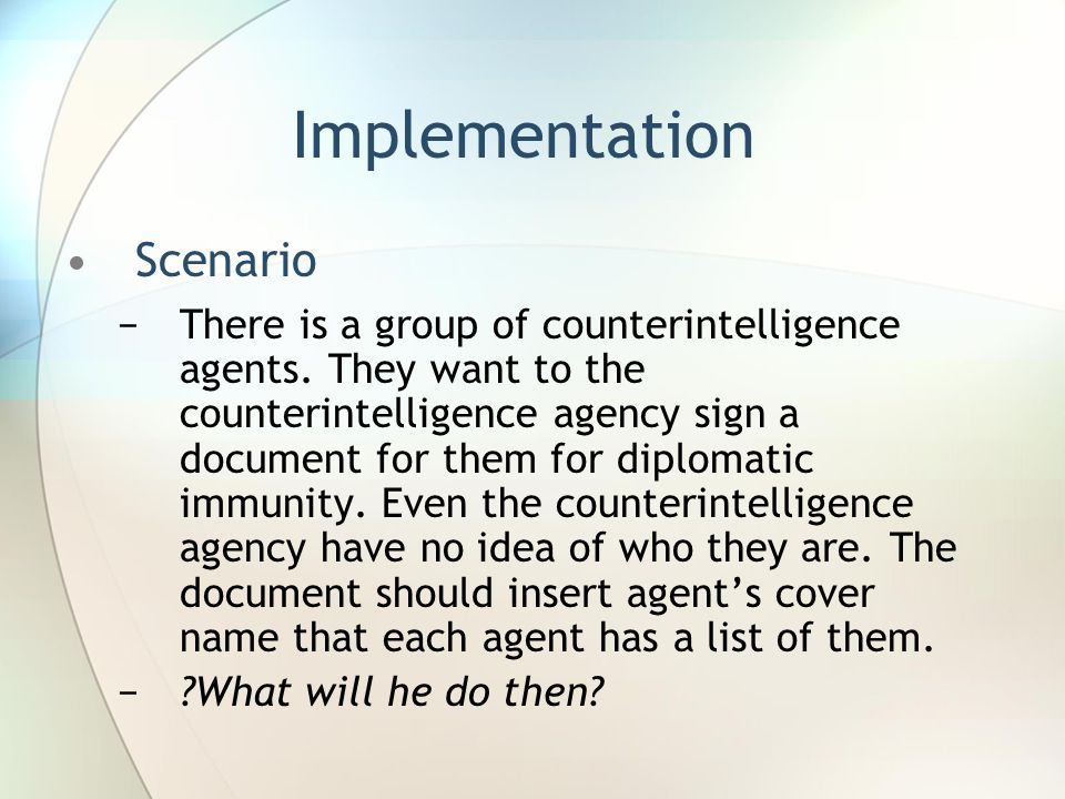 Implementation Scenario −There is a group of counterintelligence agents.