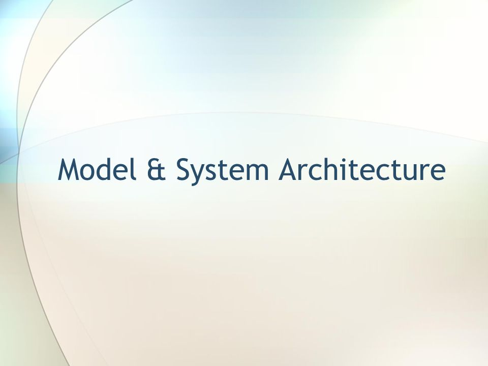 Model & System Architecture
