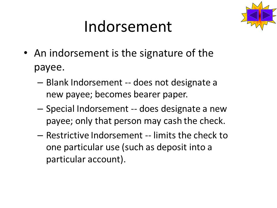 Indorsement An indorsement is the signature of the payee.