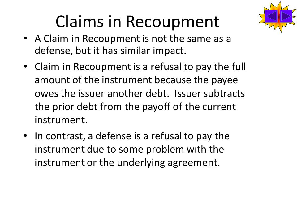 Claims in Recoupment A Claim in Recoupment is not the same as a defense, but it has similar impact.