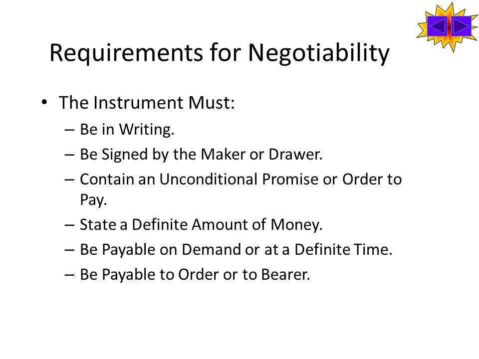 Requirements for Negotiability The Instrument Must: – Be in Writing.