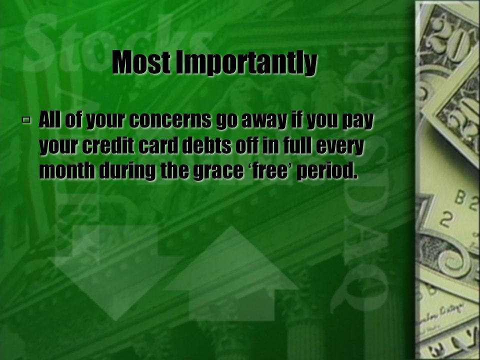 Minimum Payment Continued  Paying the minimum payment only prevents paying late fees, it does not prevent paying interest on debt.