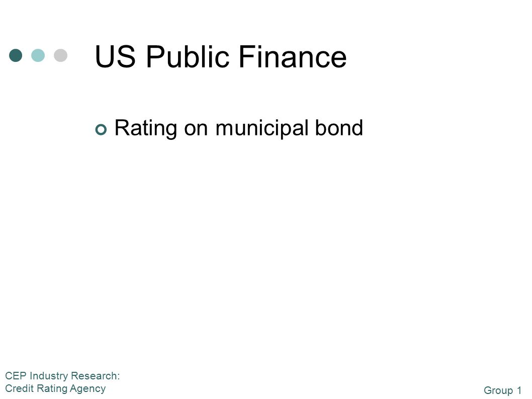 Group 1 CEP Industry Research: Credit Rating Agency US Public Finance Rating on municipal bond
