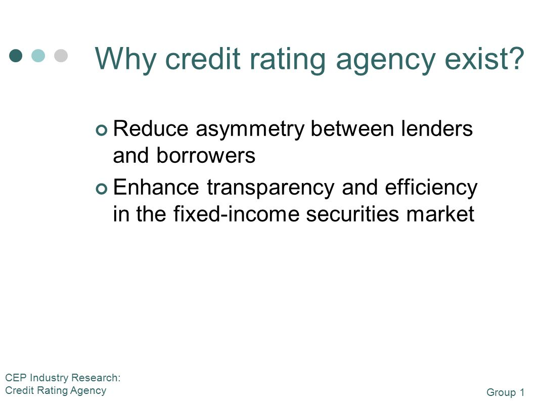 Group 1 CEP Industry Research: Credit Rating Agency Why credit rating agency exist.