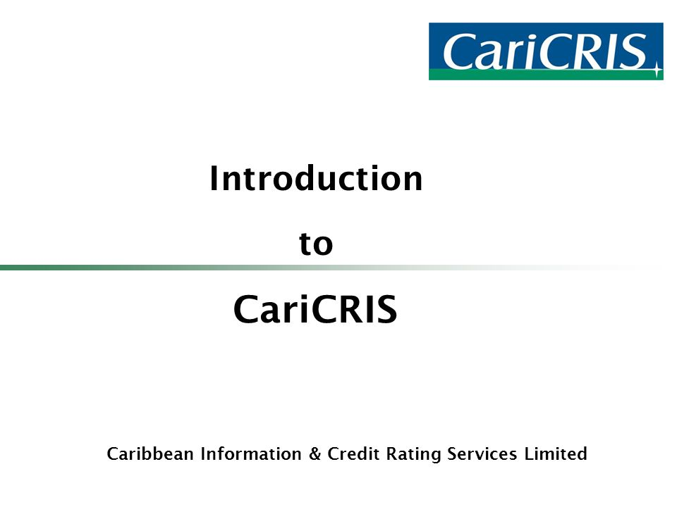 Caribbean Information & Credit Rating Services Limited Introduction to CariCRIS