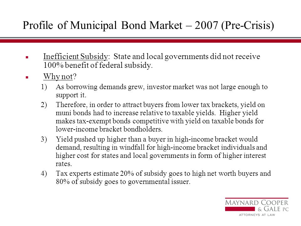 Profile of Municipal Bond Market – 2007 (Pre-Crisis) Inefficient Subsidy: State and local governments did not receive 100% benefit of federal subsidy.