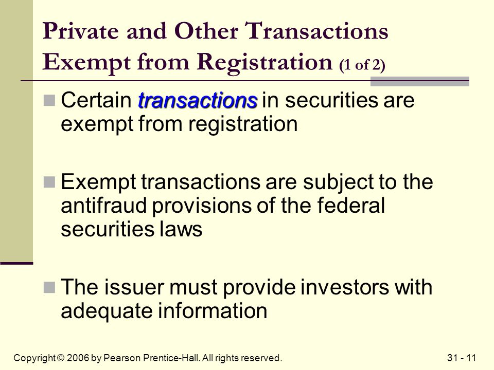 31 - 11Copyright © 2006 by Pearson Prentice-Hall. All rights reserved. Private and Other Transactions Exempt from Registration (1 of 2) transactions C