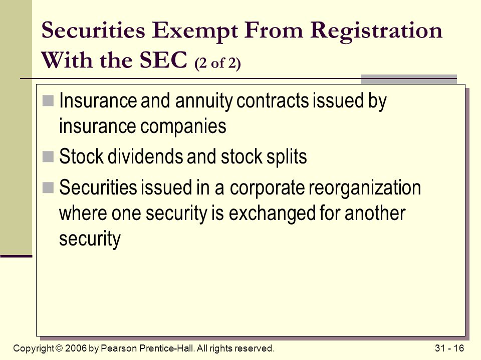 31 - 16Copyright © 2006 by Pearson Prentice-Hall. All rights reserved. Securities Exempt From Registration With the SEC (2 of 2) Insurance and annuity