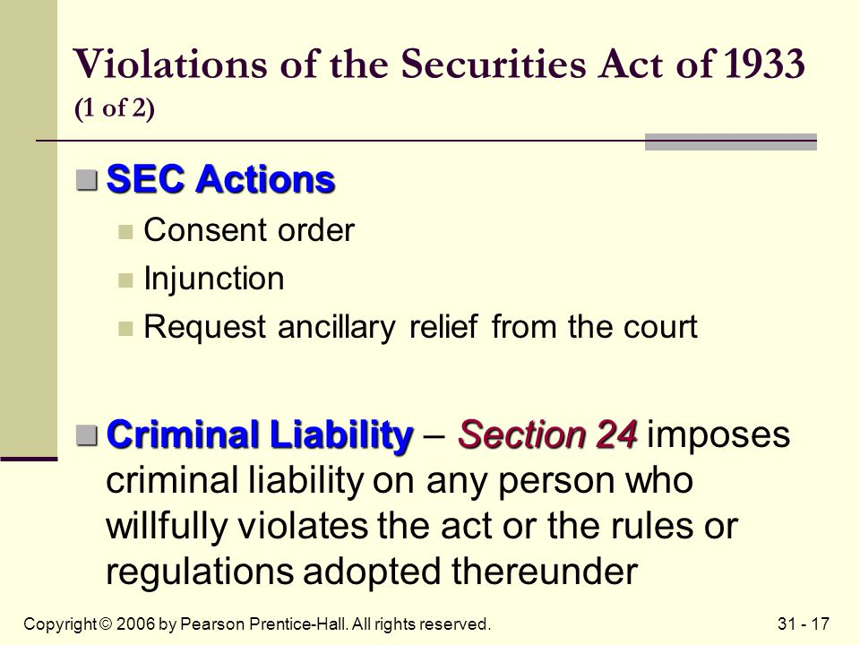 31 - 17Copyright © 2006 by Pearson Prentice-Hall. All rights reserved. Violations of the Securities Act of 1933 (1 of 2) SEC Actions SEC Actions Conse