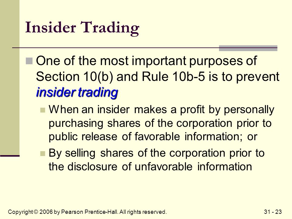 31 - 23Copyright © 2006 by Pearson Prentice-Hall. All rights reserved. Insider Trading insider trading One of the most important purposes of Section 1