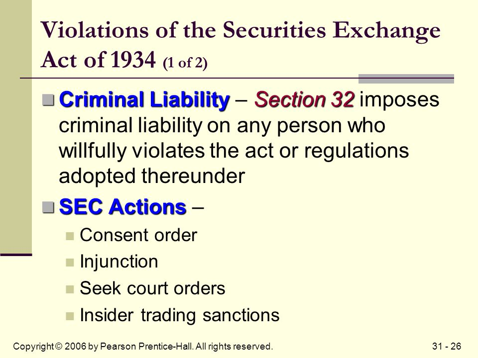 31 - 26Copyright © 2006 by Pearson Prentice-Hall. All rights reserved. Violations of the Securities Exchange Act of 1934 (1 of 2) Criminal LiabilitySe
