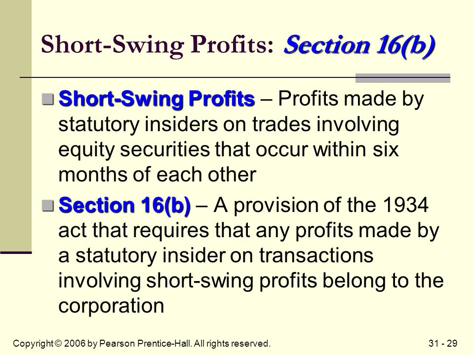 31 - 29Copyright © 2006 by Pearson Prentice-Hall. All rights reserved. Section 16(b) Short-Swing Profits: Section 16(b) Short-Swing Profits Short-Swin