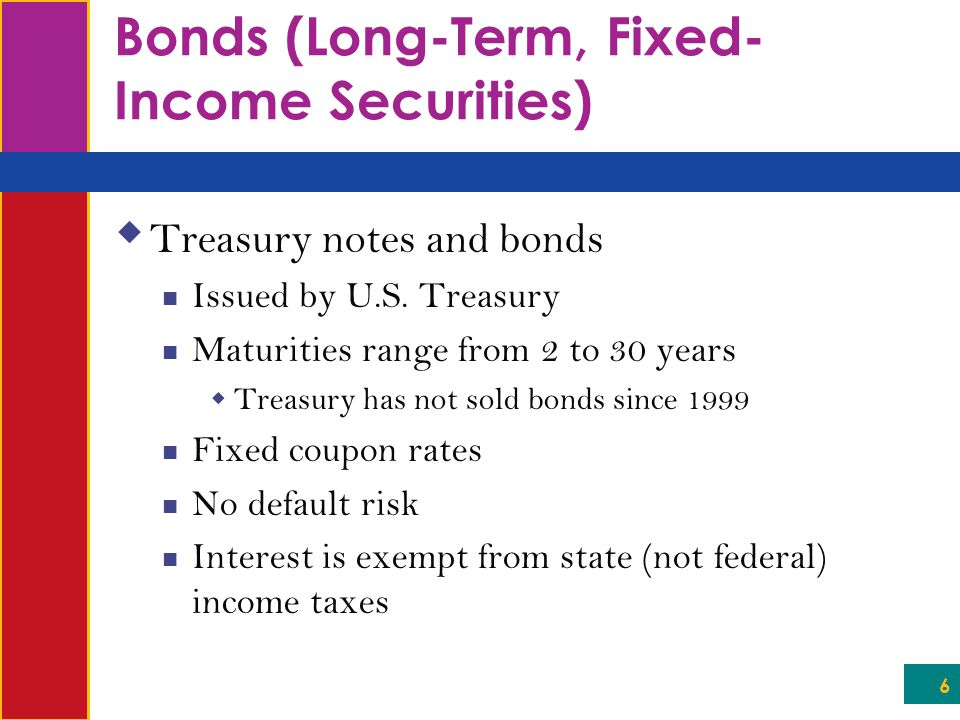6 Bonds (Long-Term, Fixed- Income Securities)  Treasury notes and bonds Issued by U.S.