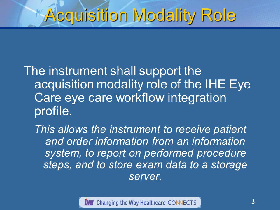 2 Acquisition Modality Role The instrument shall support the acquisition modality role of the IHE Eye Care eye care workflow integration profile.