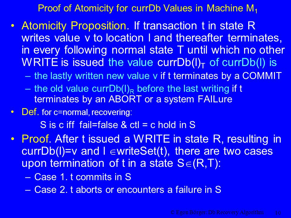 © Egon Börger: Db Recovery Algorithm 10 Proof of Atomicity for currDb Values in Machine M 1 Atomicity Proposition.