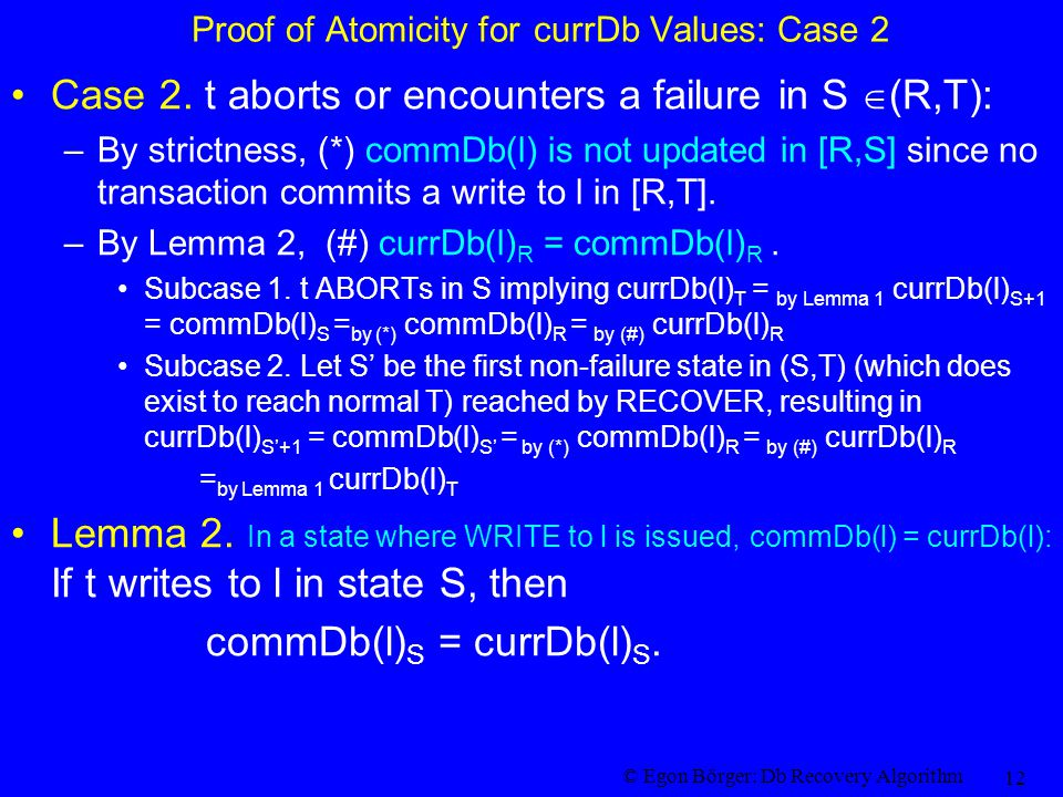 © Egon Börger: Db Recovery Algorithm 12 Proof of Atomicity for currDb Values: Case 2 Case 2.