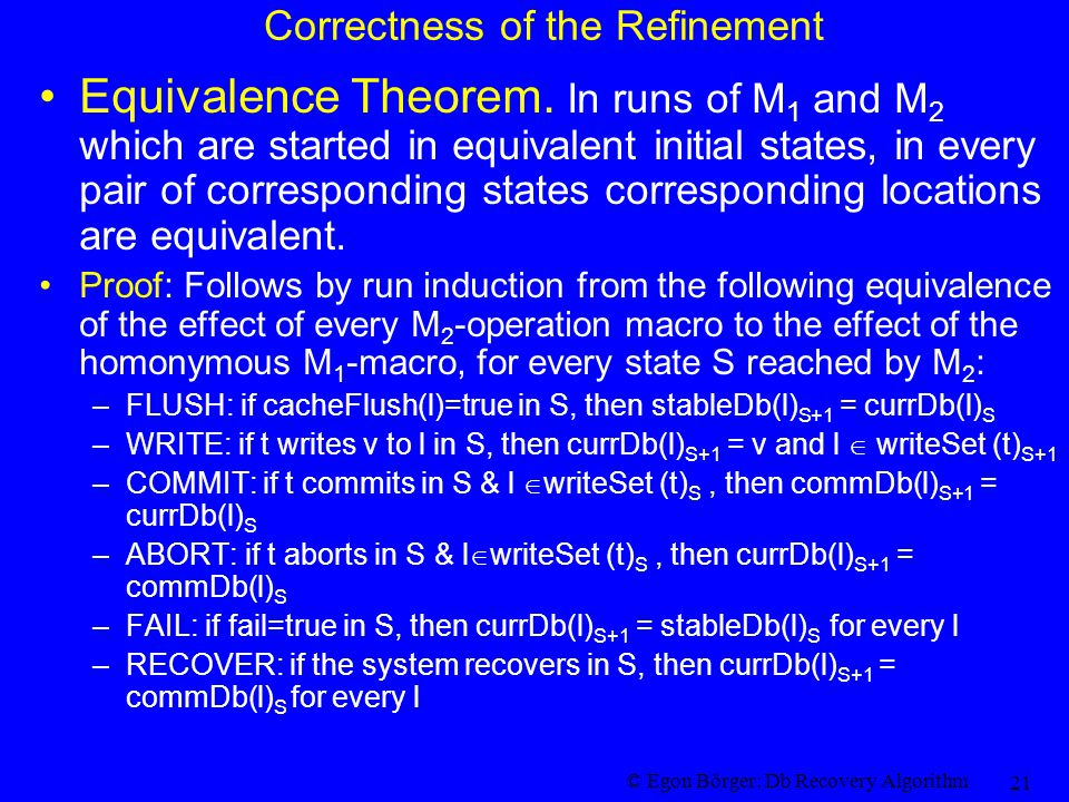 © Egon Börger: Db Recovery Algorithm 21 Correctness of the Refinement Equivalence Theorem.