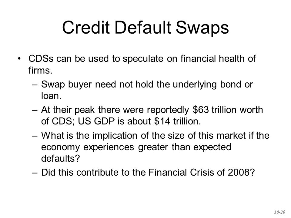 Credit Default Swaps New regulations on CDS will be implemented –CDS contracts will be required to be traded on an exchange with collateral requirements to limit risk.